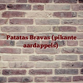 Patatas Bravas (pikante aardappels)